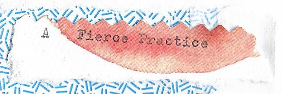 A Fierce Practice