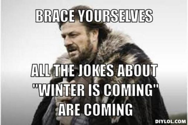 "Brace yourselves - all the jokes about ""Winter is coming"" are coming"