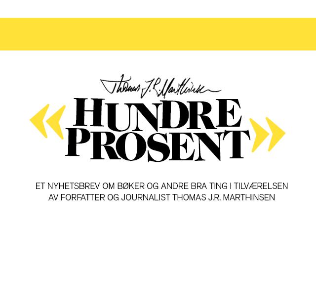 Nyhetsbrevet HUNDRE PROSENT av Thomas J.R. Marthinsen