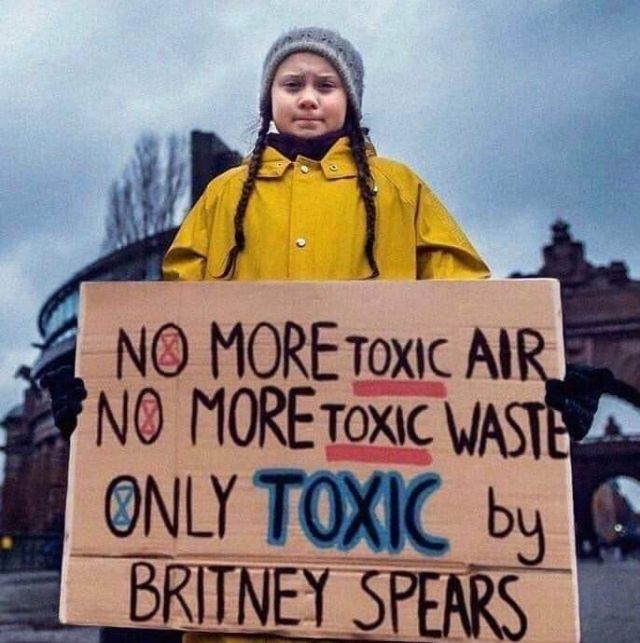 Greta Thunberg holding a photoshopped sign reading No more toxic air, no more toxic waste, only Toxic by Britney Spears