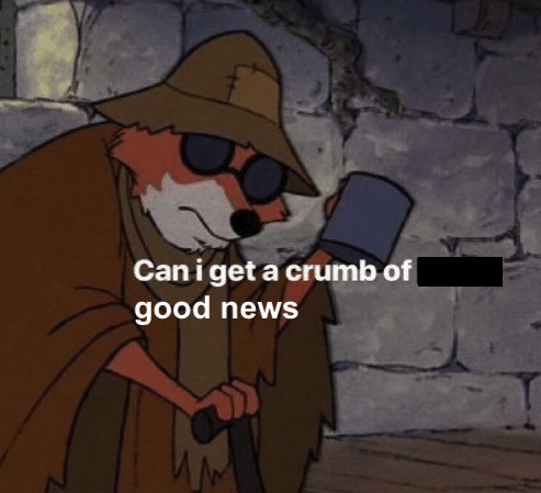 "Meme of Robin Hood as a beggar with the caption edited to say ""Can I get a crumb of good news"""